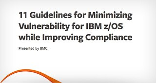 11 Guidelines for Minimizing Vulnerability for IBM z/OS while Improving Compliance