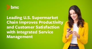 Leading U.S. Supermarket Chain Improves Productivity and Customer Satisfaction with Integrated Service Management