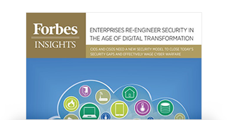 Forbes Insights: Enterprises Re-engineer Security in the Age of Digital Transformation