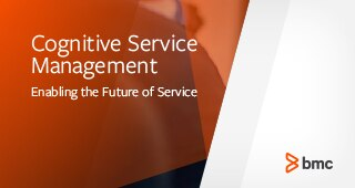 Cognitive Service Management - Enabling the Future of Service