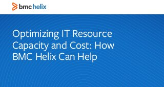 Optimizing IT Resource Capacity and Cost: How BMC Helix Can Help