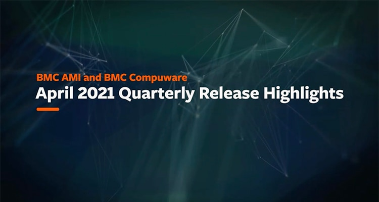 BMC AMI and BMC Compuware April 2021 Quarterly Release Highlights (1:39)