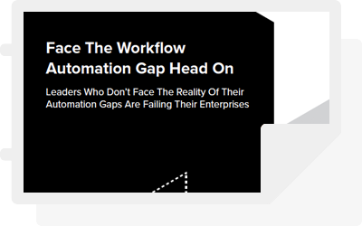 "Forrester: ""Face The Workflow Automation Gap Head On"""