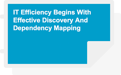IT Efficiency Begins With Effective Discovery And Dependency Mapping